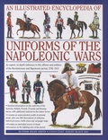Arthur Digby-Smith et Jeremy Black - An Illustrated Encyclopedia of Uniforms of the Napoleonic Wars - An expert, in-depth reference to the officers and soldiers of the Revolutionary ans Napoleonic period, 1792-1815.