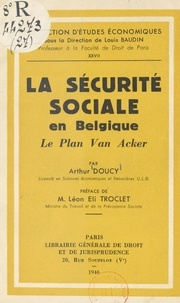 Arthur Doucy et Louis Baudin - La Sécurité sociale en Belgique - Le Plan Van Acker.