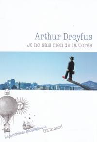 Arthur Dreyfus - Je ne sais rien de la Corée.