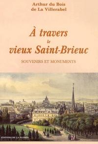 Arthur Du Bois de La Villerabel - A travers le vieux Saint-Brieuc - Souvenirs et monuments.