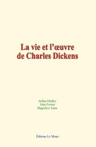 Arthur Dudley et John Forster - La vie et l'œuvre de Charles Dickens.