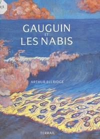 Arthur Ellridge et Jean-Claude Dubost - Gauguin et les Nabis - 164 illustrations en couleurs.
