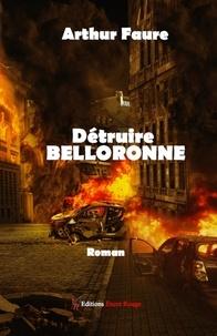 Arthur Faure - Détruire Belloronne.