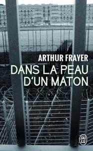 Arthur Frayer - Dans la peau d'un maton.