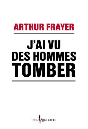 Arthur Frayer - J'ai vu des hommes tomber.