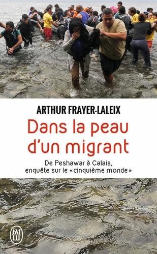 """Dans la peau d'un migrant. De Peshawar à Calais, enquête sur le """"cinquième monde"""""""