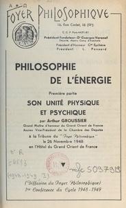 Arthur Groussier - Philosophie de l'énergie (1). Son unité physique et psychique - Première conférence du cycle 1948-1949.