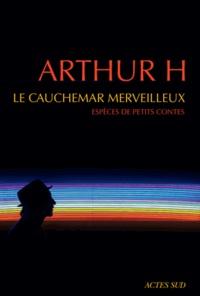 Arthur H - Le cauchemar merveilleux - Espèces de petits contes.