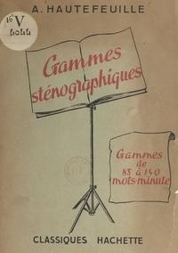 Arthur Hautefeuille - Gammes sténographiques - Exercices pour l'acquisition de la vitesse en sténographie. Gammes de 85 à 140 mots-minute.