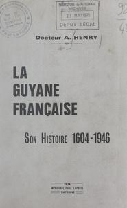 Arthur Henry et Gaston Monnerville - La Guyane française - Son histoire, 1604-1946.