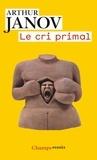 Arthur Janov - Le cri primal - Thérapie primale : traitement pour la guérison de la névrose.