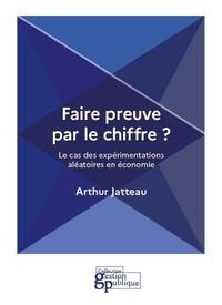 Arthur Jatteau - Faire preuve par le chiffre ? - Le cas des expérimentations aléatoires en économie.