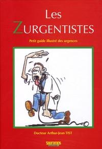Arthur-Jean Tist - Les Zurgentistes - Petit guide illustré des urgences.
