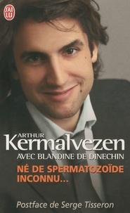 Arthur Kermalvezen et Blandine de Dinechin - Né de spermatozoïde inconnu....