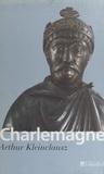 Arthur Kleinclausz et Régine Pernoud - Charlemagne.