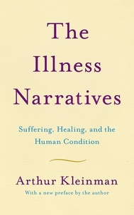 Arthur Kleinman - The Illness Narratives - Suffering, Healing, And The Human Condition.