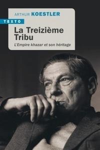Arthur Koestler - La treizième tribu - L'empire Khazar et son héritage.