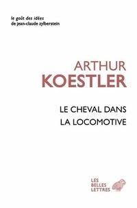 Arthur Koestler - Le cheval dans la locomotive - Le paradoxe humain.