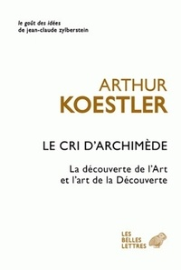 Arthur Koestler - Le cri d'Archimède - L'art de la découverte et la découverte de l'art.