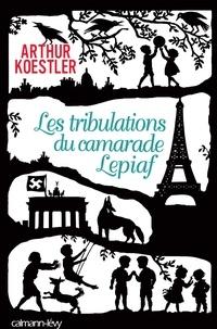 Arthur Koestler - Les Tribulations du camarade Lepiaf.