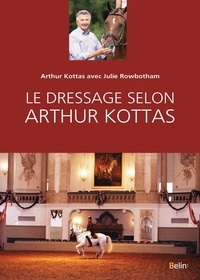 Arthur Kottas et Julie Rowbotham - Le dressage selon Arthur Kottas.