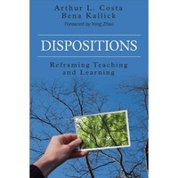 Arthur L. Costa et Bena Kallick - Dispositions: Reframing Teaching and Learning.