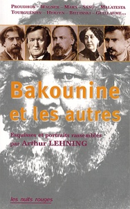 Arthur Lehning - Michel Bakounine et les autres - Esquisses et portraits contemporains d'un révolutionnaire.