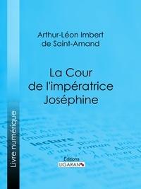 Arthur-Léon Imbert de Saint-Am et  Ligaran - La Cour de l'impératrice Joséphine.