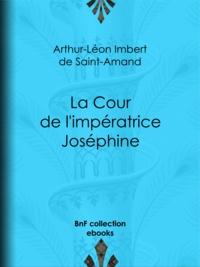 Arthur-Léon Imbert de Saint-Amand - La Cour de l'impératrice Joséphine.
