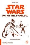 Arthur Leroy - Star Wars, un mythe familial.