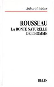 Arthur-M Melzer - ROUSSEAU. - La bonté naturelle de l'homme, Essai sur le système de pensée de Rousseau.