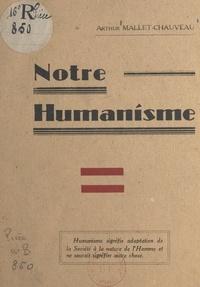 Arthur Mallet-Chauveau - Notre humanisme.