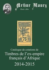Arthur Maury - Catalogue de cotations de timbres de l'ex-empire français d'Afrique.