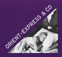 Arthur Mettetal et Eva Gravayat - Orient Express & Co - Archives photographiques inédites d'un train mythique.
