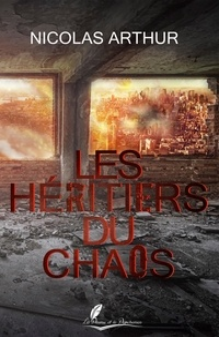 Arthur Nicolas - Les héritiers du chaos.