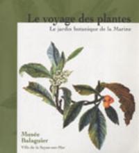 Arthur Paecht et Florence Cyrulnik - Le voyage des plantes - Le jardin botanique de la Marine, 1766-1890.