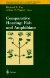 Arthur Popper et Richard-R Fay - Comparative hearing - Fish and amphibians.