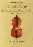 Arthur Pougin - Le violon - Les violonistes et la musique de violon du XVIe au XVIIIe siècle.
