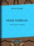 Arthur Pougin - Marie Malibran - Histoire d'une cantatrice.