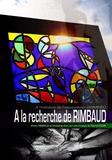 Arthur Rimbaud - A la recherche de Rimbaud.