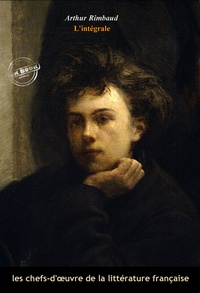 Arthur Rimbaud - Arthur Rimbaud l'intégrale : Œuvres complètes avec illustrations et annexes..
