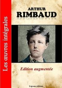 Arthur Rimbaud - Arthur Rimbaud - Les oeuvres complètes (édition augmentée).