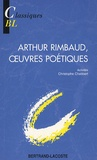 Arthur Rimbaud et Christophe Chabbert - Arthur Rimbaud, oeuvres poétiques.