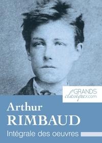 Arthur Rimbaud et  GrandsClassiques.com - Arthur Rimbaud - Intégrale des œuvres.