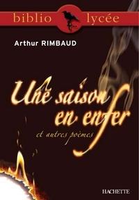 Arthur Rimbaud et Yvon Le Scanff - Bibliolycée - Une saison en enfer et autres poèmes, Arthur Rimbaud.