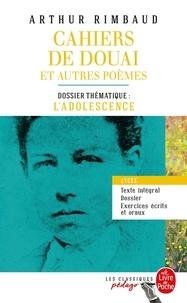 Arthur Rimbaud - Cahiers de Douai et autres poèmes (Edition pédagogique) - Dossier thématique : L'Adolescence.