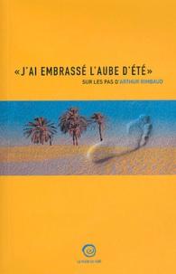 """Arthur Rimbaud et Jacques Ancet - """"J'ai embrassé l'aube d'été"""" - Sur les pas d'Arthur Rimbaud."""