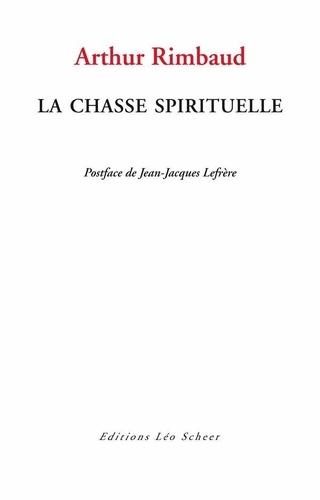 Arthur Rimbaud - La chasse spirituelle.