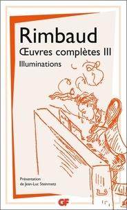 Arthur Rimbaud - Oeuvres complètes - Tome 3, Illuminations ; Correspondance.