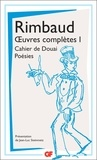 Arthur Rimbaud - Oeuvres complètes - Tome 1, Cahier de Douai ; Poésies.